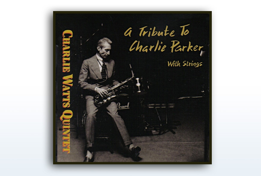 Charlie Watts Quintet • A Tribute To Charlie Parker