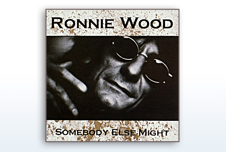 Ronnie Wood • Somebody Else Might